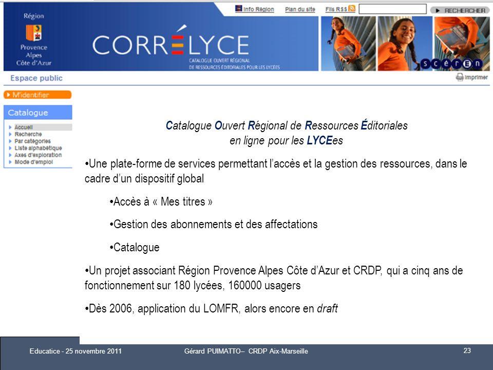C atalogue O uvert R égional de R essources É ditoriales en ligne pour les LYCE es Une plate-forme de services permettant laccès et la gestion des res