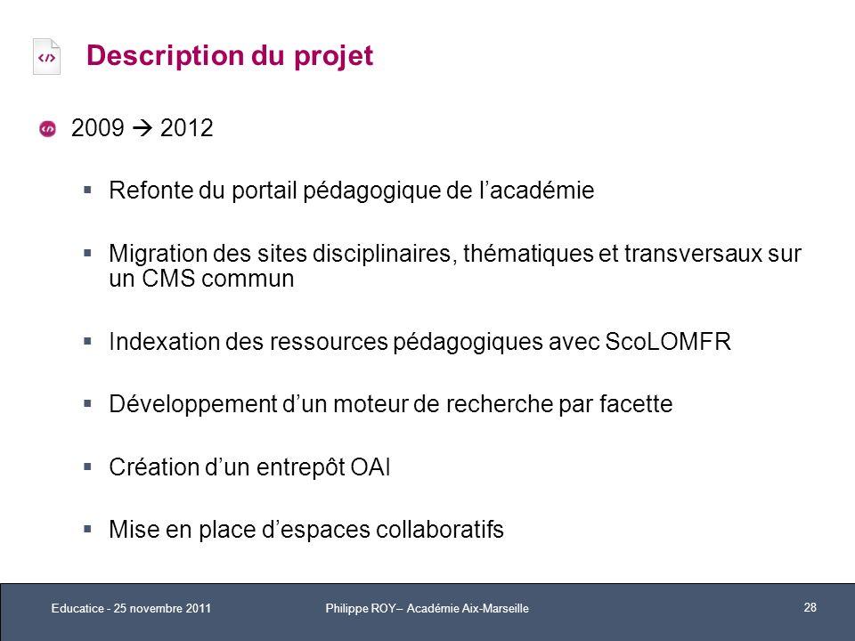 Description du projet 2009 2012 Refonte du portail pédagogique de lacadémie Migration des sites disciplinaires, thématiques et transversaux sur un CMS