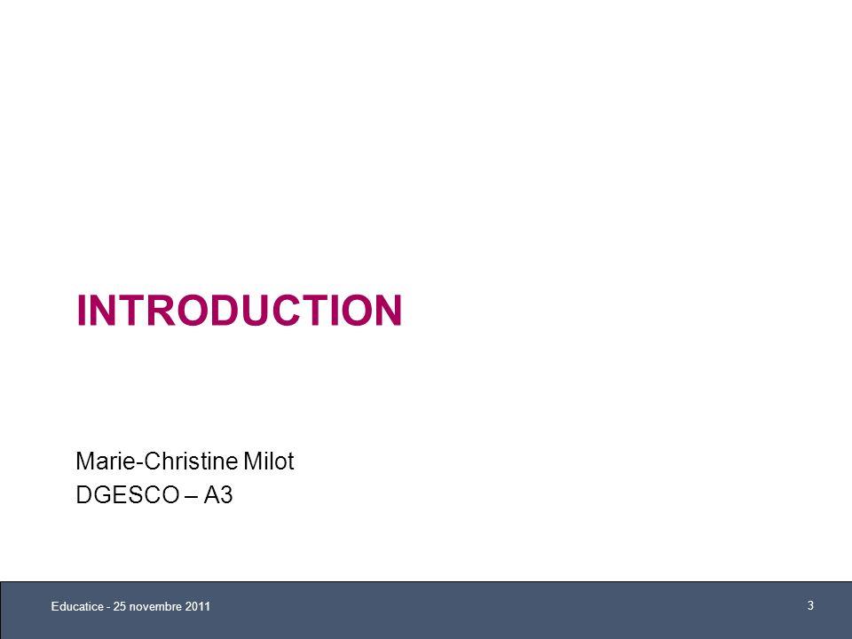 INTRODUCTION Marie-Christine Milot DGESCO – A3 Educatice - 25 novembre 2011 3