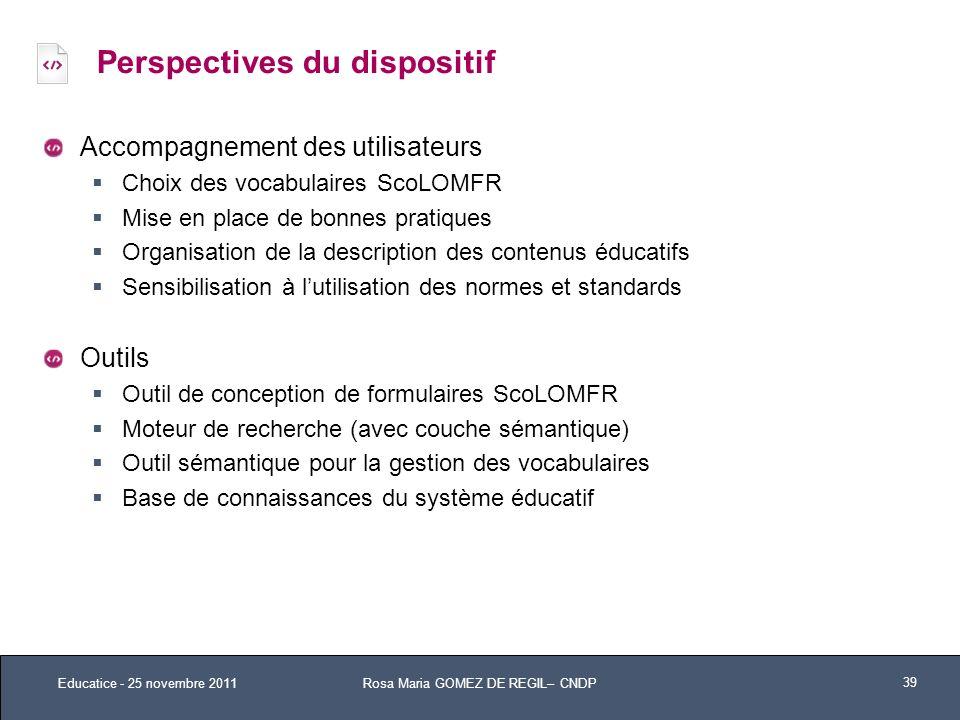 Perspectives du dispositif Accompagnement des utilisateurs Choix des vocabulaires ScoLOMFR Mise en place de bonnes pratiques Organisation de la descri
