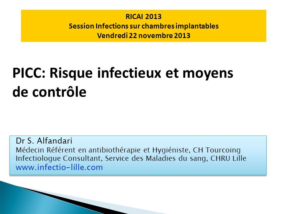 PICC: Risque infectieux et moyens de contrôle Dr S. Alfandari Médecin Référent en antibiothérapie et Hygiéniste, CH Tourcoing Infectiologue Consultant