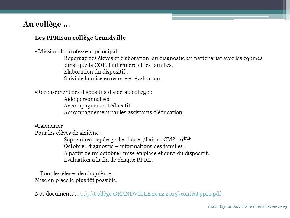 Au collège … Les PPRE au collège Grandville Mission du professeur principal : Repérage des élèves et élaboration du diagnostic en partenariat avec les équipes ainsi que la COP, linfirmière et les familles.