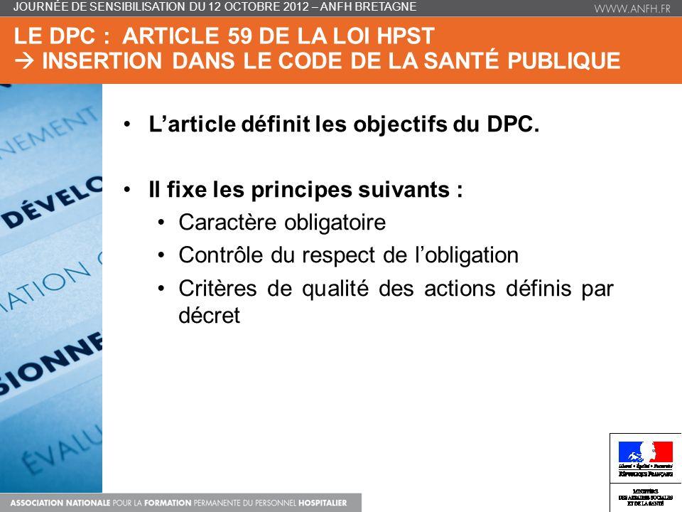 LE DPC : ARTICLE 59 DE LA LOI HPST INSERTION DANS LE CODE DE LA SANTÉ PUBLIQUE Larticle définit les objectifs du DPC.