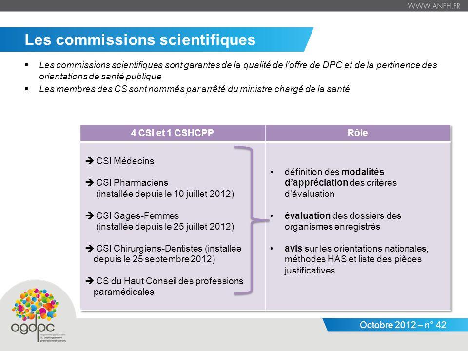 Octobre 2012 – n° 42 Les commissions scientifiques Les commissions scientifiques sont garantes de la qualité de loffre de DPC et de la pertinence des orientations de santé publique Les membres des CS sont nommés par arrêté du ministre chargé de la santé