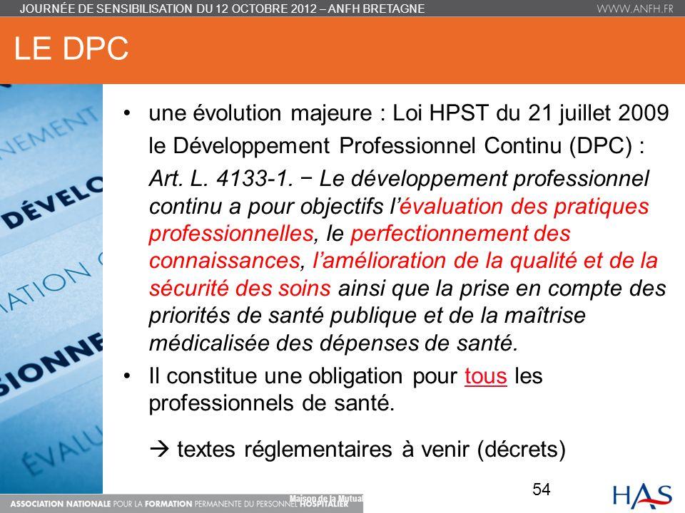 LE DPC une évolution majeure : Loi HPST du 21 juillet 2009 le Développement Professionnel Continu (DPC) : Art.