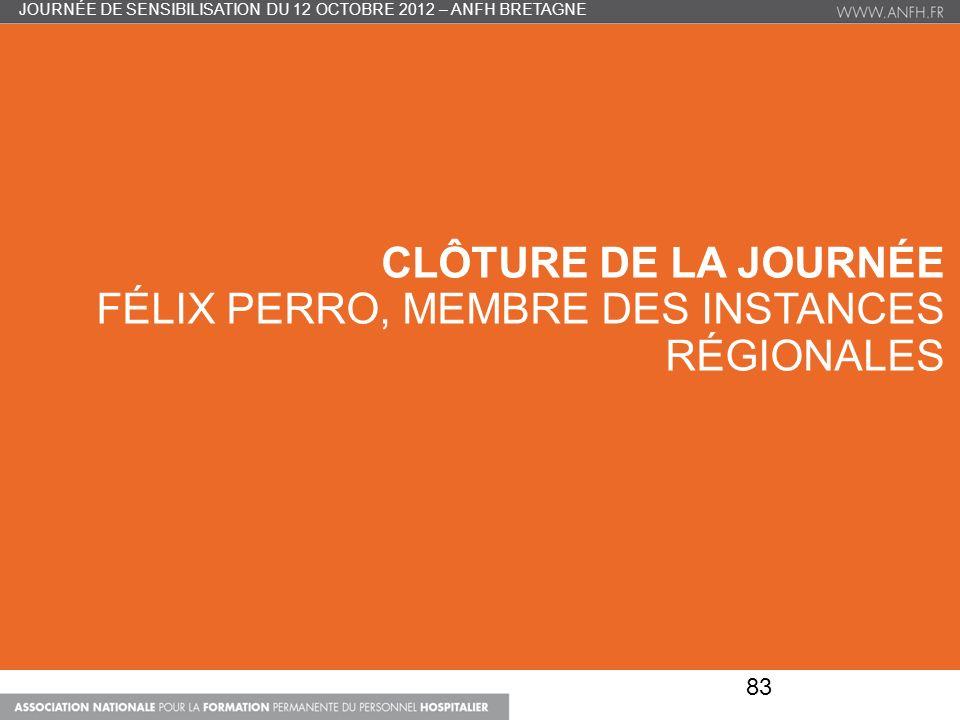 CLÔTURE DE LA JOURNÉE FÉLIX PERRO, MEMBRE DES INSTANCES RÉGIONALES 83 JOURNÉE DE SENSIBILISATION DU 12 OCTOBRE 2012 – ANFH BRETAGNE