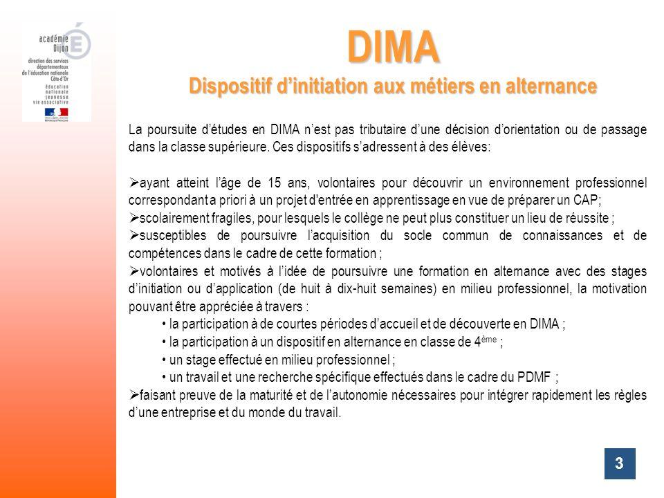 3 DIMA Dispositif dinitiation aux métiers en alternance La poursuite détudes en DIMA nest pas tributaire dune décision dorientation ou de passage dans