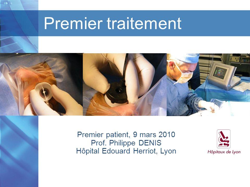Titre de la présentation I Titre du chapitre I Version 1.1 I Date Premier traitement Premier patient, 9 mars 2010 Prof. Philippe DENIS Hôpital Edouard