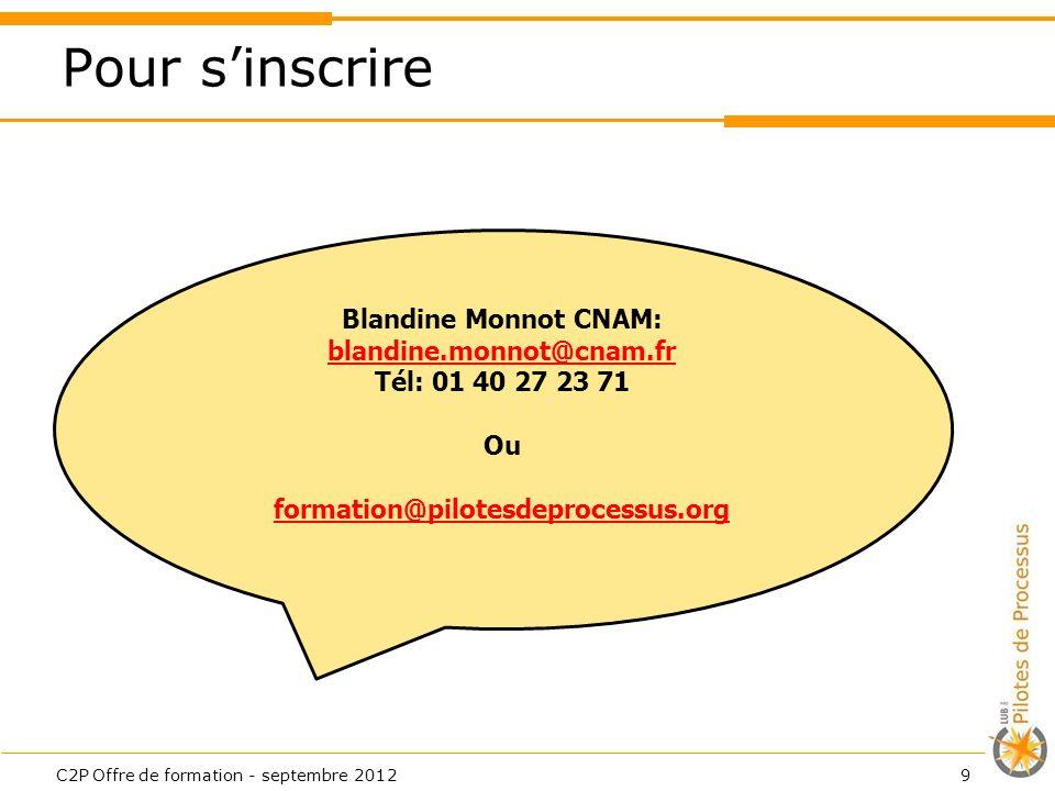 Pour sinscrire C2P Offre de formation - septembre 20129 Blandine Monnot CNAM: blandine.monnot@cnam.fr blandine.monnot@cnam.fr Tél: 01 40 27 23 71 Ou f