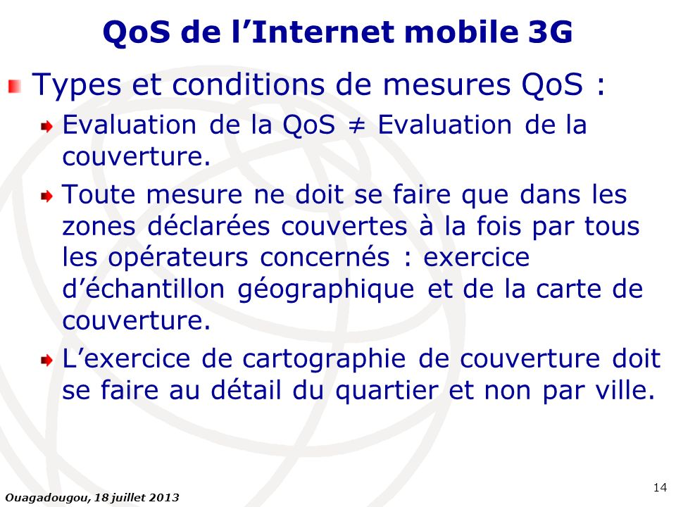 QoS de lInternet mobile 3G Types et conditions de mesures QoS : Evaluation de la QoS Evaluation de la couverture. Toute mesure ne doit se faire que da