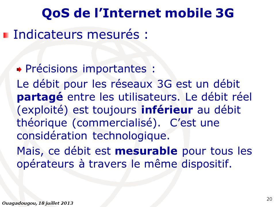 QoS de lInternet mobile 3G Indicateurs mesurés : Précisions importantes : Le débit pour les réseaux 3G est un débit partagé entre les utilisateurs. Le