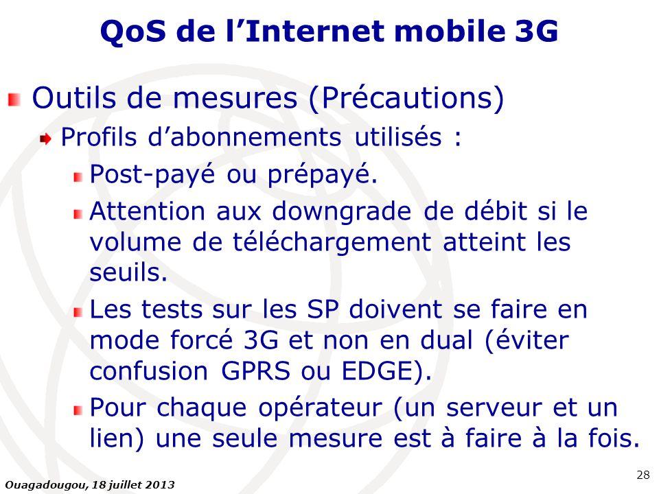 QoS de lInternet mobile 3G Outils de mesures (Précautions) Profils dabonnements utilisés : Post-payé ou prépayé. Attention aux downgrade de débit si l