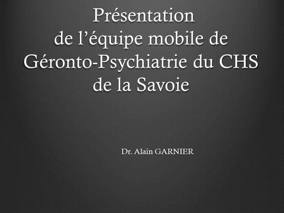 Présentation de léquipe mobile de Géronto-Psychiatrie du CHS de la Savoie Présentation de léquipe mobile de Géronto-Psychiatrie du CHS de la Savoie Dr