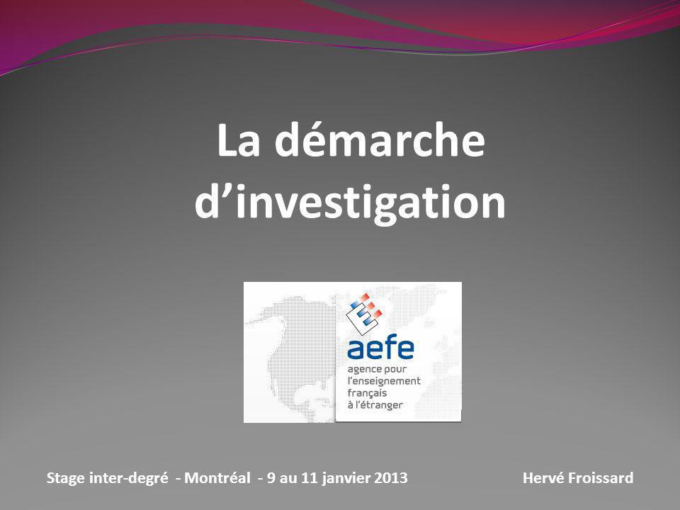 La démarche dinvestigation Stage inter-degré - Montréal - 9 au 11 janvier 2013Hervé Froissard