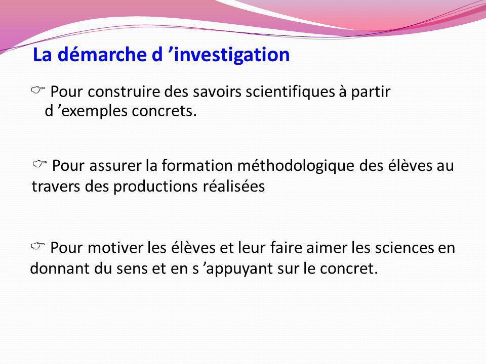 La démarche d investigation Pour construire des savoirs scientifiques à partir d exemples concrets. Pour motiver les élèves et leur faire aimer les sc