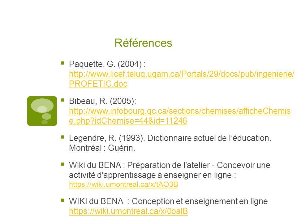 Références Paquette, G. (2004) : http://www.licef.teluq.uqam.ca/Portals/29/docs/pub/ingenierie/ PROFETIC.doc http://www.licef.teluq.uqam.ca/Portals/29