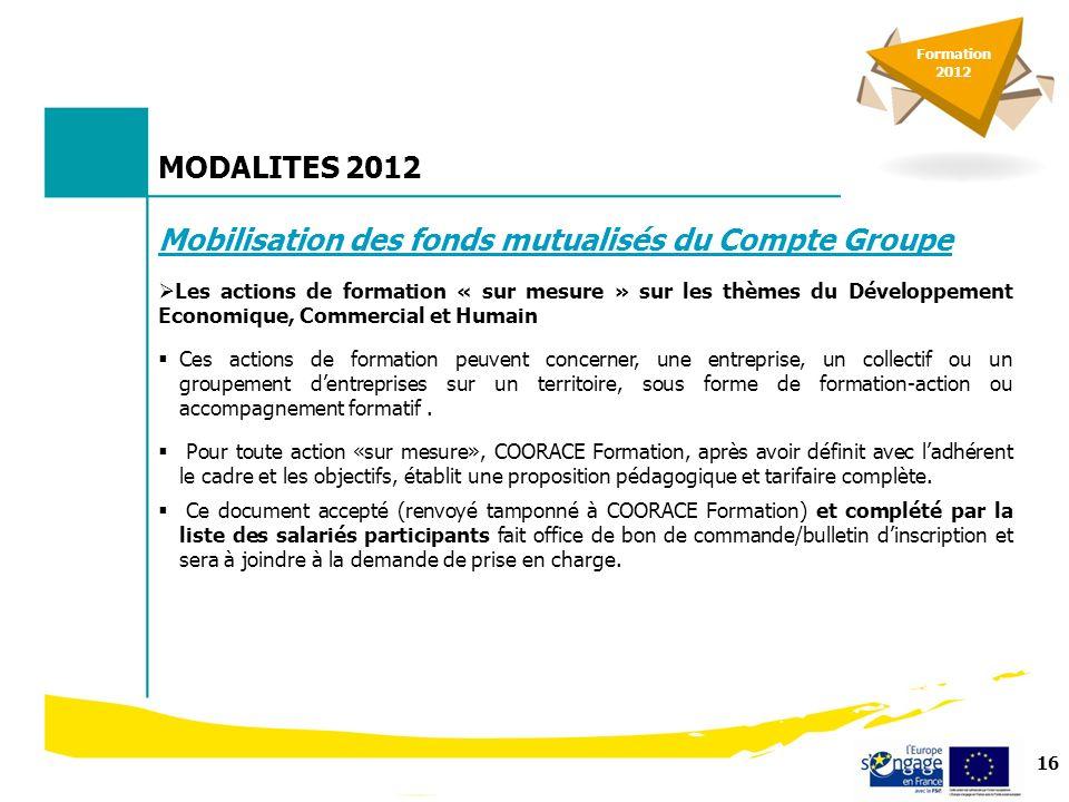 17 MODALITES 2012 Mobilisation des fonds mutualisés du Compte Groupe (suite) Les projets de formation à destination de salariés en parcours (Fonds Mutualisés Solidaires) Un appel à projet sera diffusé le 30 janvier 2012.