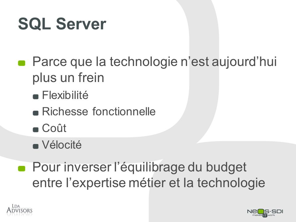 SQL Server Parce que la technologie nest aujourdhui plus un frein Flexibilité Richesse fonctionnelle Coût Vélocité Pour inverser léquilibrage du budge