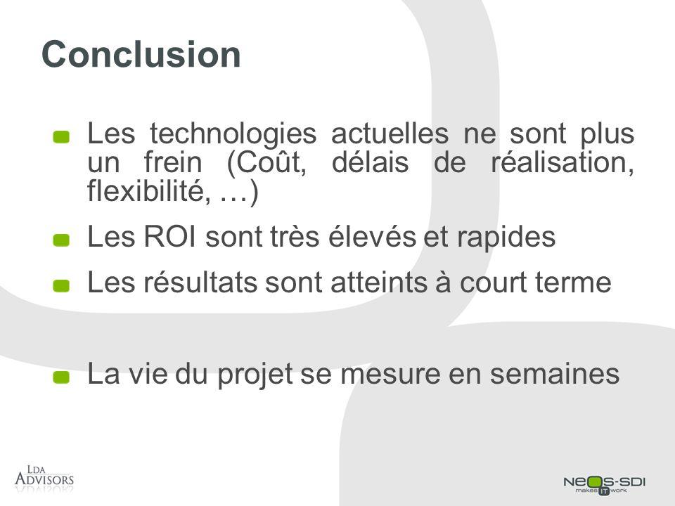 Conclusion Les technologies actuelles ne sont plus un frein (Coût, délais de réalisation, flexibilité, …) Les ROI sont très élevés et rapides Les résu
