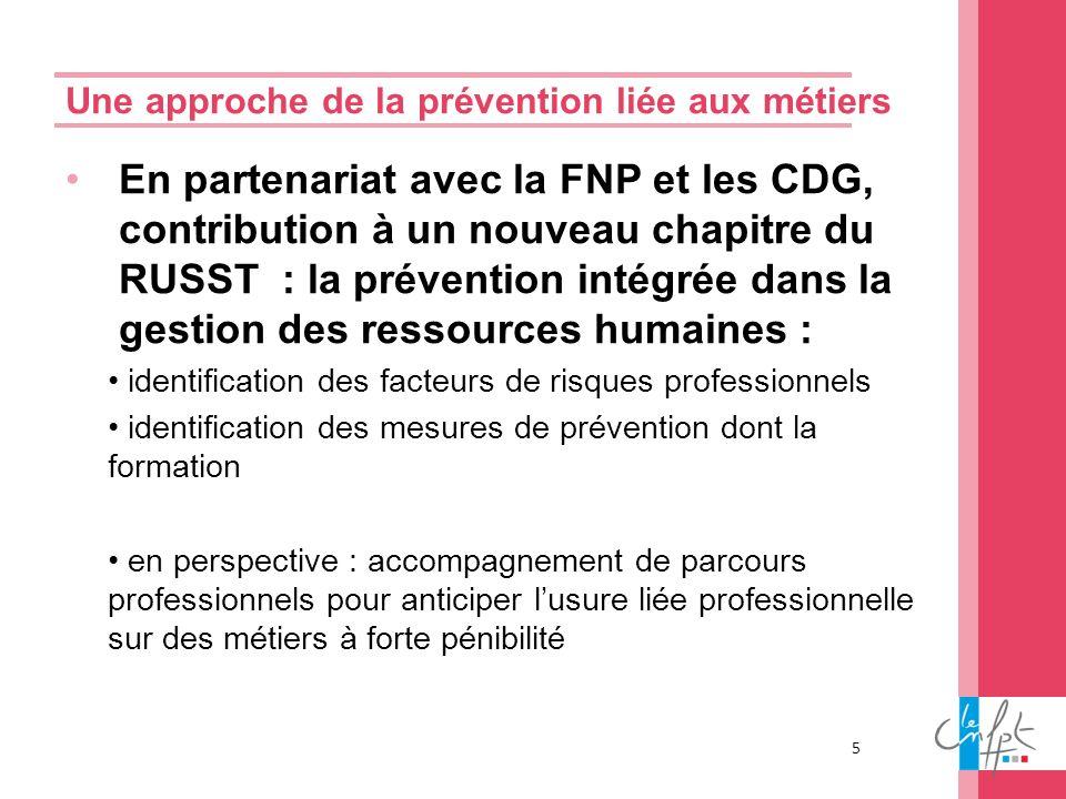 Une approche de la prévention liée aux métiers 5 En partenariat avec la FNP et les CDG, contribution à un nouveau chapitre du RUSST : la prévention in