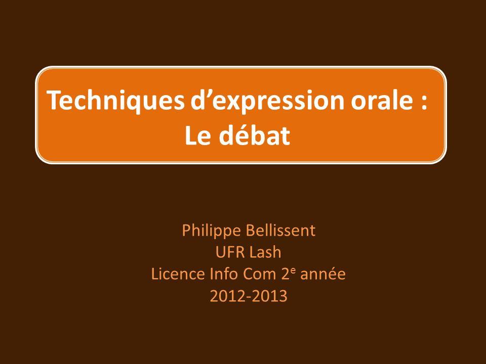 Techniques dexpression orale : Le débat Philippe Bellissent UFR Lash Licence Info Com 2 e année 2012-2013