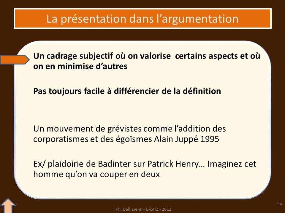 La présentation dans largumentation Un cadrage subjectif où on valorise certains aspects et où on en minimise dautres Pas toujours facile à différenci