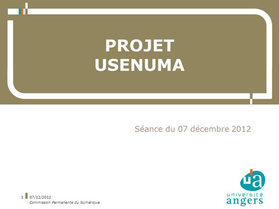 07/12/2012 Commission Permanente du Numérique 1 PROJET USENUMA Séance du 07 décembre 2012