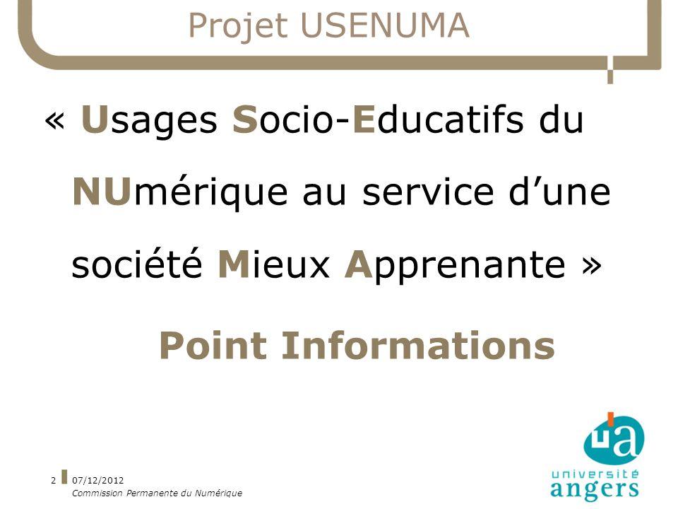 07/12/2012 Commission Permanente du Numérique 2 Projet USENUMA « Usages Socio-Educatifs du NUmérique au service dune société Mieux Apprenante » Point Informations