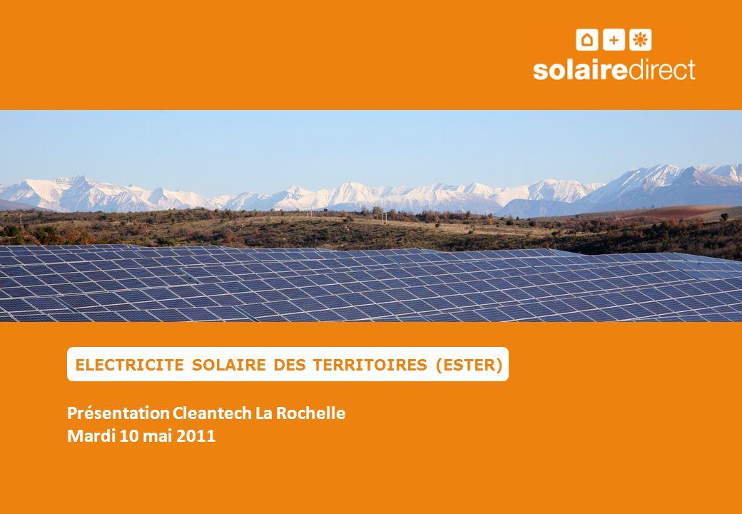 ELECTRICITE SOLAIRE DES TERRITOIRES (ESTER) Présentation Cleantech La Rochelle Mardi 10 mai 2011