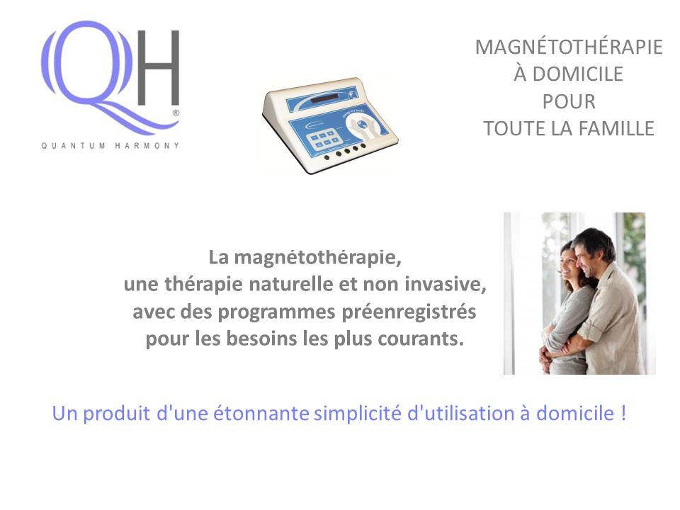 MAGNÉTOTHÉRAPIE À DOMICILE POUR TOUTE LA FAMILLE La magnétothérapie, une thérapie naturelle et non invasive, avec des programmes préenregistrés pour l