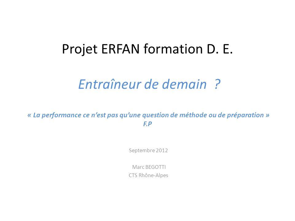 Projet ERFAN formation D. E. Entraîneur de demain ? « La performance ce nest pas quune question de méthode ou de préparation » F.P Septembre 2012 Marc