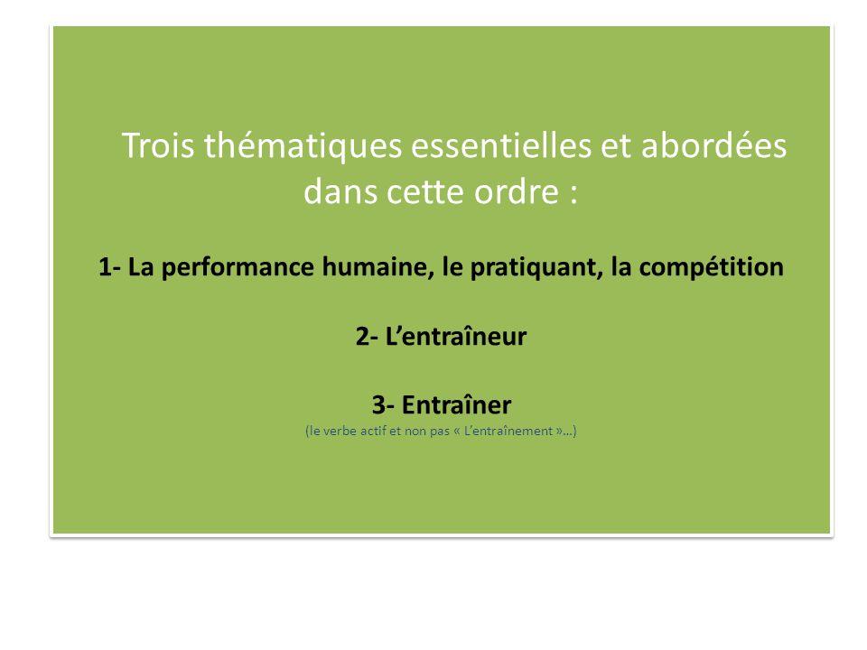 Trois thématiques essentielles et abordées dans cette ordre : 1- La performance humaine, le pratiquant, la compétition 2- Lentraîneur 3- Entraîner (le