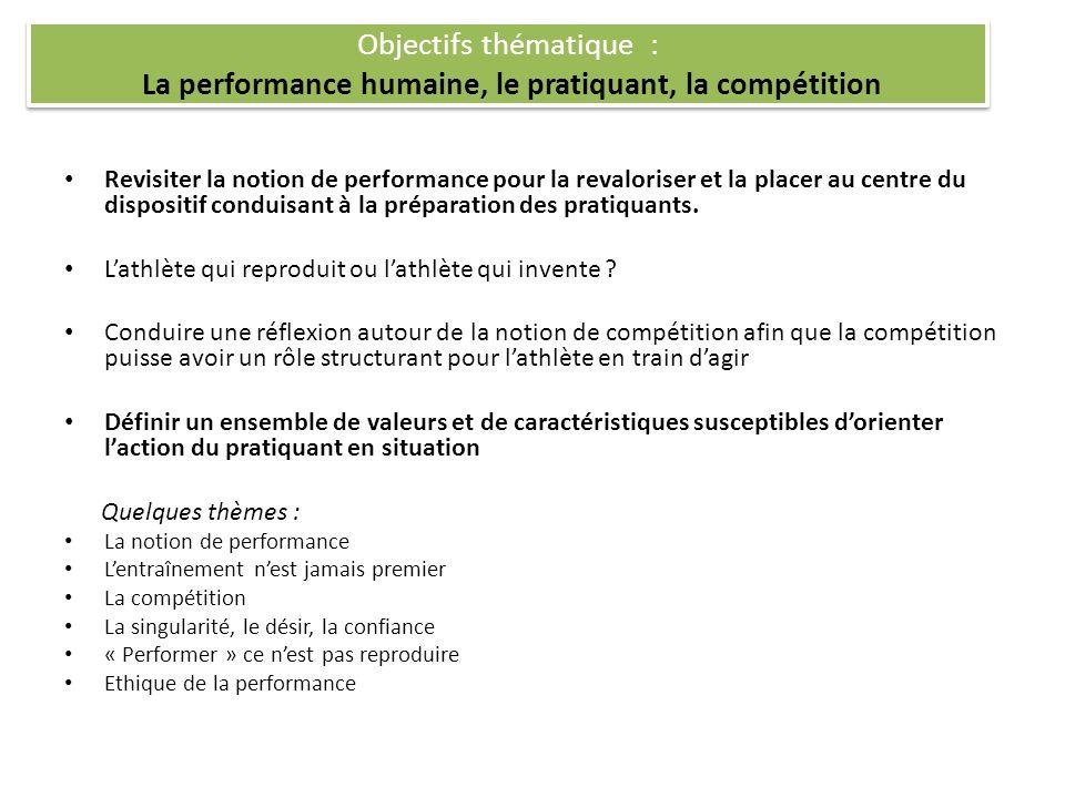 Objectifs thématique : La performance humaine, le pratiquant, la compétition Revisiter la notion de performance pour la revaloriser et la placer au ce