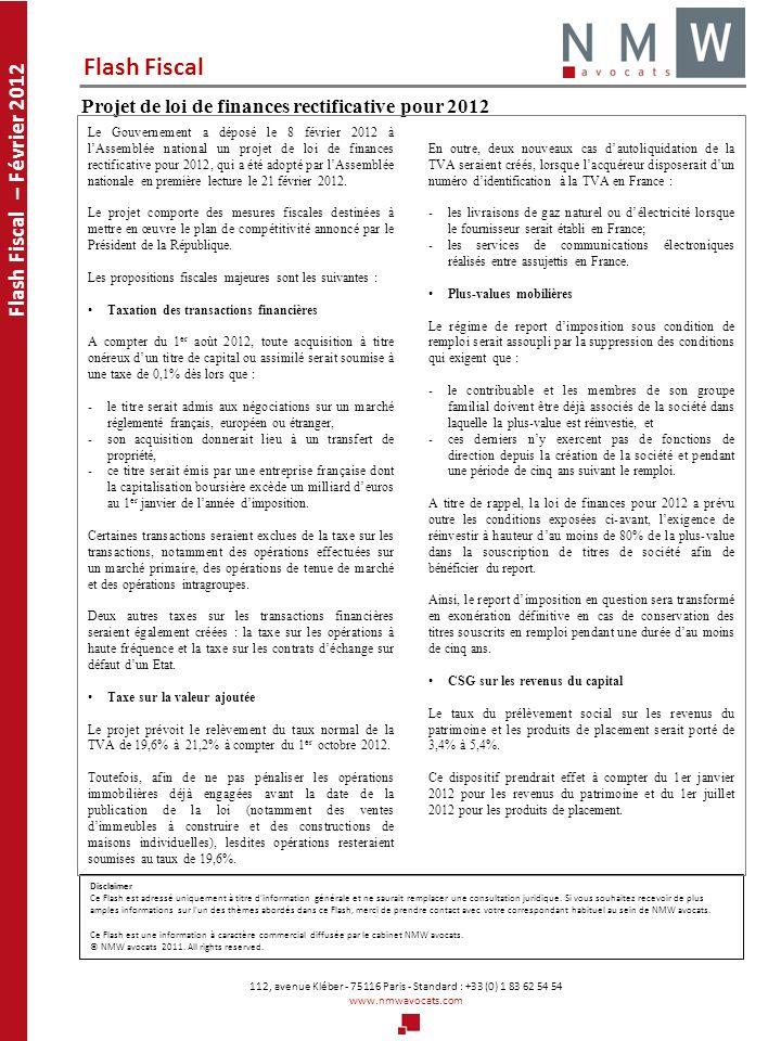 Flash Fiscal 112, avenue Kléber - 75116 Paris - Standard : +33 (0) 1 83 62 54 54 www.nmwavocats.com Flash Fiscal – Février 2012 Disclaimer Ce Flash est adressé uniquement à titre d information générale et ne saurait remplacer une consultation juridique.