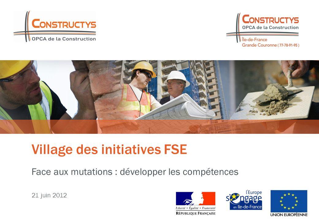 Village des initiatives FSE 21 juin 2012 Face aux mutations : développer les compétences