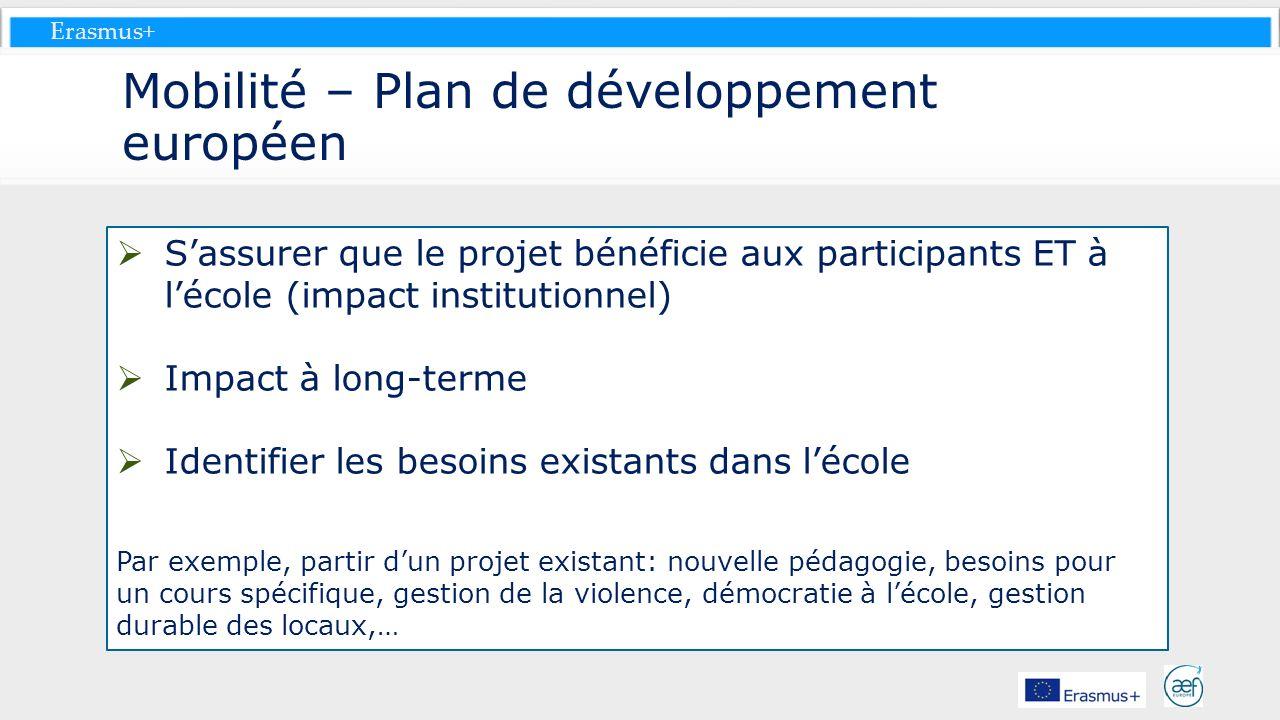 Erasmus+ Mobilité – Plan de développement européen Sassurer que le projet bénéficie aux participants ET à lécole (impact institutionnel) Impact à long