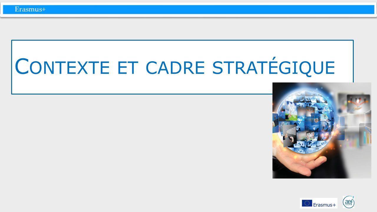 Erasmus+ C ONTEXTE ET CADRE STRATÉGIQUE