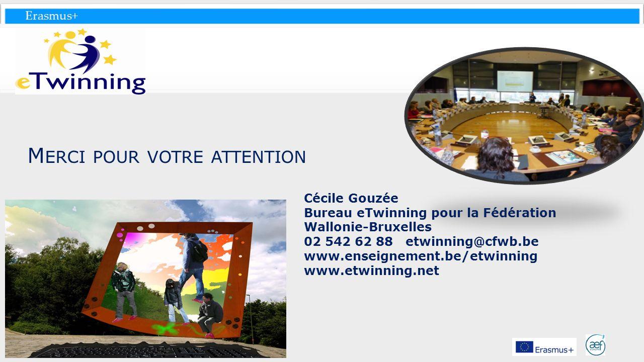 Erasmus+ M ERCI POUR VOTRE ATTENTION Cécile Gouzée Bureau eTwinning pour la Fédération Wallonie-Bruxelles 02 542 62 88 etwinning@cfwb.be www.enseignem