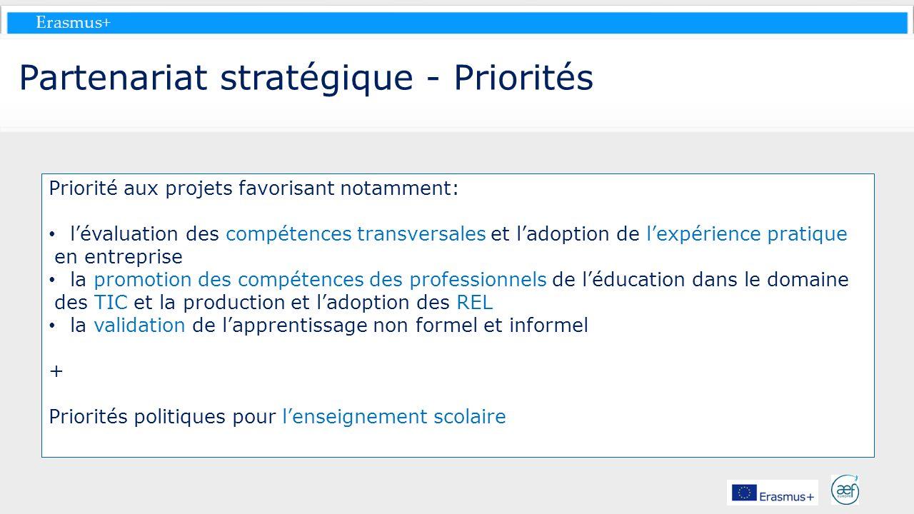 Erasmus+ Partenariat stratégique - Priorités Priorité aux projets favorisant notamment: lévaluation des compétences transversales et ladoption de lexp