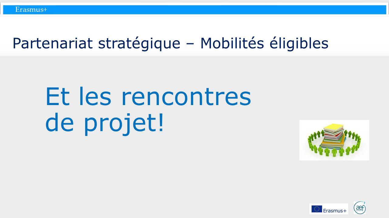 Erasmus+ Partenariat stratégique – Mobilités éligibles Et les rencontres de projet!