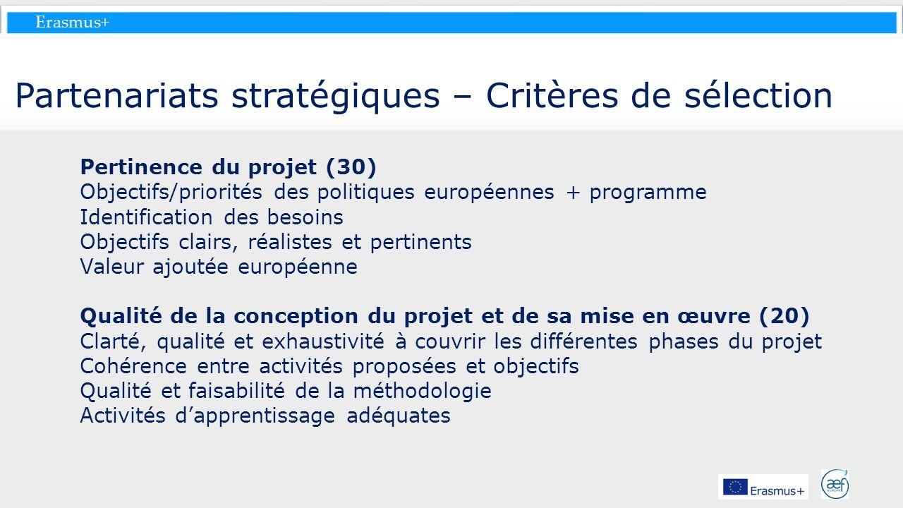 Erasmus+ Partenariats stratégiques – Critères de sélection Pertinence du projet (30) Objectifs/priorités des politiques européennes + programme Identi
