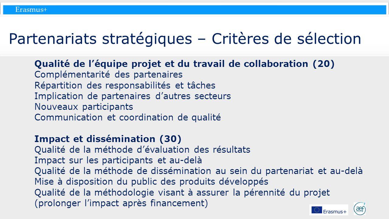 Erasmus+ Partenariats stratégiques – Critères de sélection Qualité de léquipe projet et du travail de collaboration (20) Complémentarité des partenair