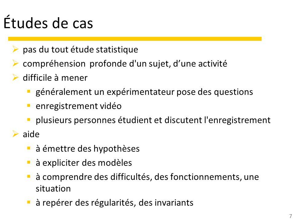 7 Études de cas pas du tout étude statistique compréhension profonde d'un sujet, dune activité difficile à mener généralement un expérimentateur pose