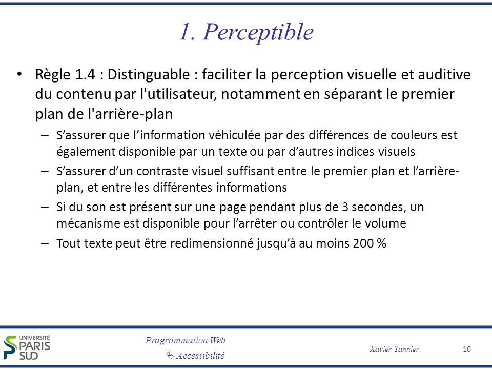 Programmation Web Accessibilité Xavier Tannier 1. Perceptible Règle 1.4 : Distinguable : faciliter la perception visuelle et auditive du contenu par l
