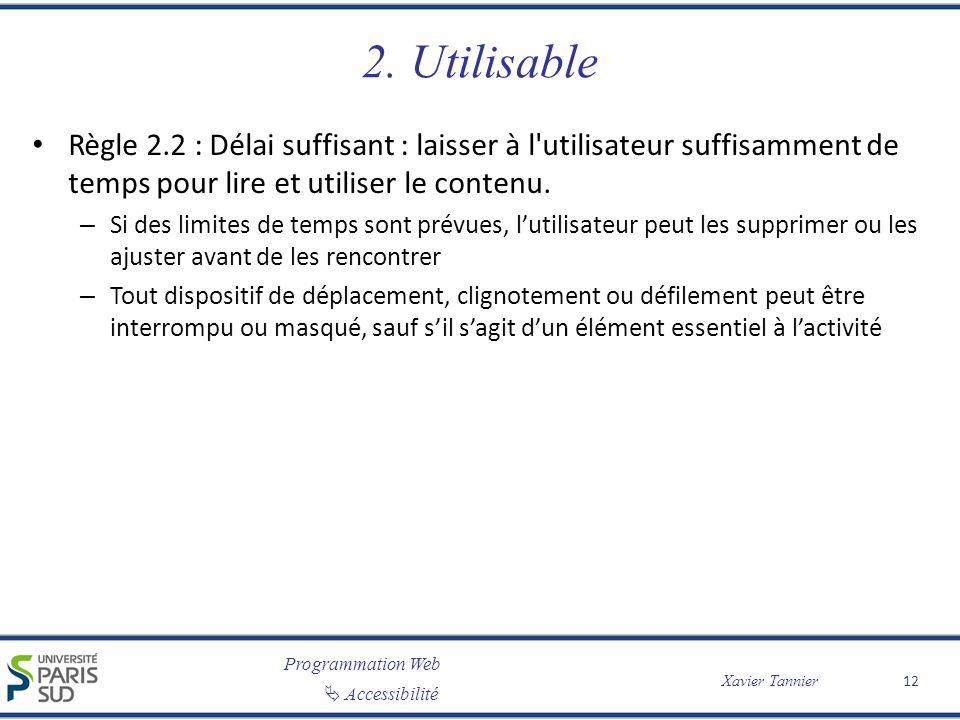 Programmation Web Accessibilité Xavier Tannier 2. Utilisable Règle 2.2 : Délai suffisant : laisser à l'utilisateur suffisamment de temps pour lire et