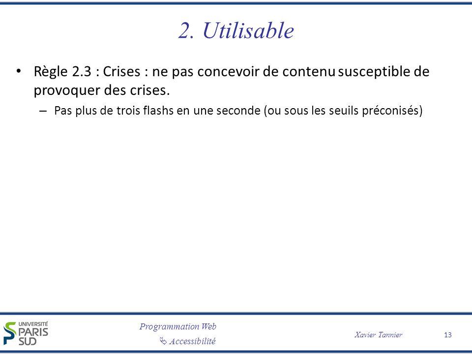 Programmation Web Accessibilité Xavier Tannier 2. Utilisable Règle 2.3 : Crises : ne pas concevoir de contenu susceptible de provoquer des crises. – P