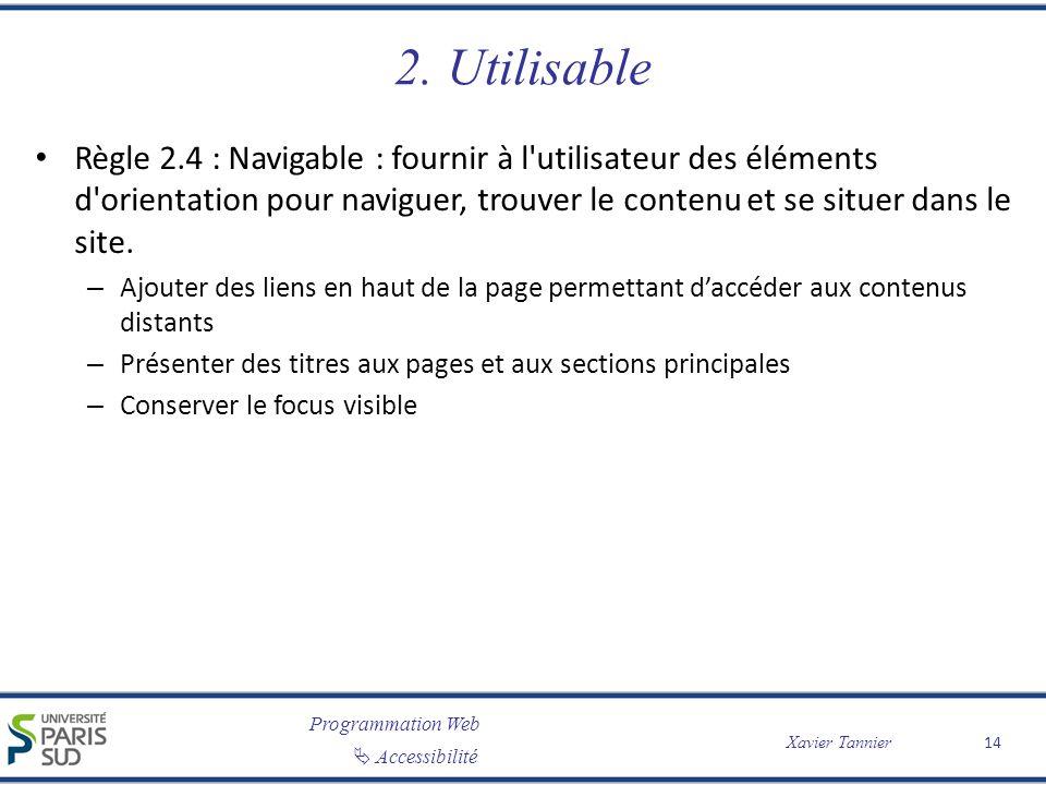 Programmation Web Accessibilité Xavier Tannier 2. Utilisable Règle 2.4 : Navigable : fournir à l'utilisateur des éléments d'orientation pour naviguer,