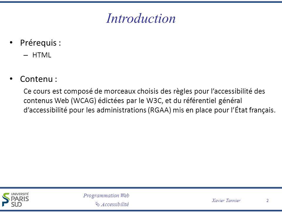 Programmation Web Accessibilité Xavier Tannier Introduction Prérequis : – HTML Contenu : Ce cours est composé de morceaux choisis des règles pour lacc