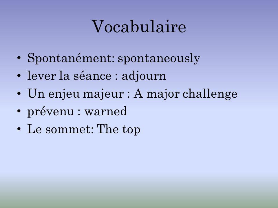 Vocabulaire Spontanément: spontaneously lever la séance : adjourn Un enjeu majeur : A major challenge prévenu : warned Le sommet: The top