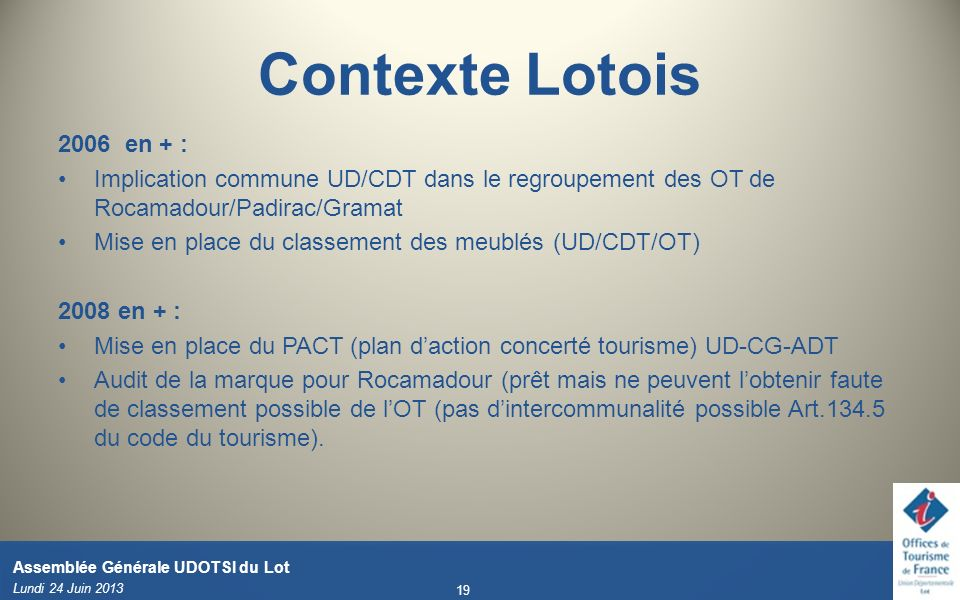Lundi 24 Juin 2013 19 Assemblée Générale UDOTSI du Lot 2006 en + : Implication commune UD/CDT dans le regroupement des OT de Rocamadour/Padirac/Gramat